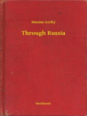 Through Russia By Maxim Gorky Overdrive Rakuten Overdrive
