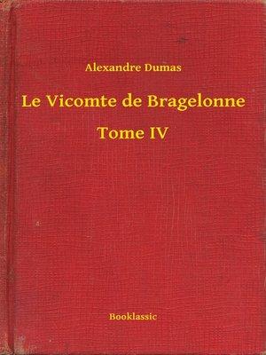 cover image of Le Vicomte de Bragelonne--Tome IV