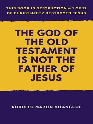 cover image of The God of the Old Testament Is Not the Father of Jesus