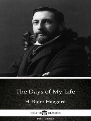 cover image of The Days of My Life by H. Rider Haggard - Delphi Classics