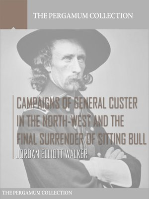 cover image of Campaigns of General Custer in the North-West and the Final Surrender of Sitting Bull