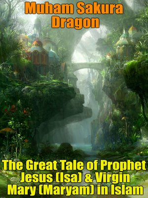 cover image of The Great Tale of Prophet Jesus (Isa) & Virgin Mary (Maryam) in Islam