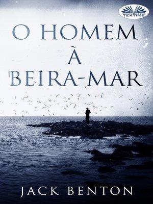 cover image of O Homem À Beira-Mar