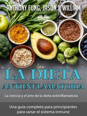 cover image of La Dieta Antiinflamatoria--La Ciencia Y El Arte De La Dieta Antiinflamatoria