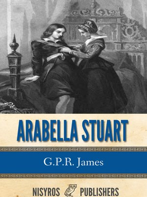 cover image of Arabella Stuart: A Romance from English History