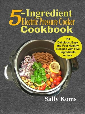cover image of 5-Ingredient Electric Pressure Cooker Cookbook