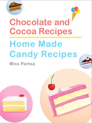 cover image of Chocolate and Cocoa Recipes and Home Made Candy Recipes