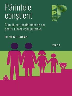 cover image of Părintele conștient. Cum să ne transformăm pe noi pentru a avea copii puternici