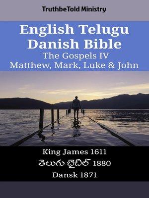 cover image of English Telugu Danish Bible - The Gospels IV - Matthew, Mark, Luke & John