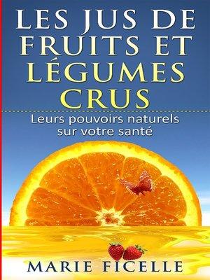 cover image of Les jus de fruits et légumes crus