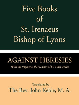 cover image of Five Books of St. Irenaeus Bishop of Lyons: Against Heresies with the Fragments that Remain of His other Works