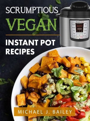 cover image of Scrumptious Vegan Instant Pot Recipes