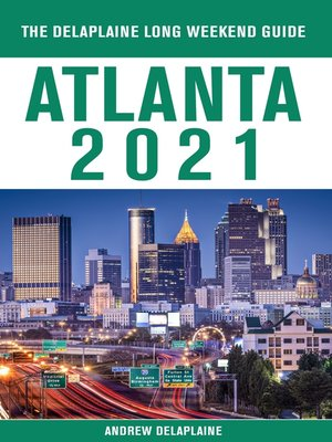 cover image of Atlanta--The Delaplaine 2021 Long Weekend Guide