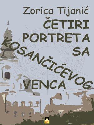 cover image of CETIRI PORTRETA SA KOSANCICEVOG VENCA