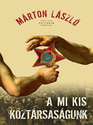 cover image of A mi kis köztársaságunk