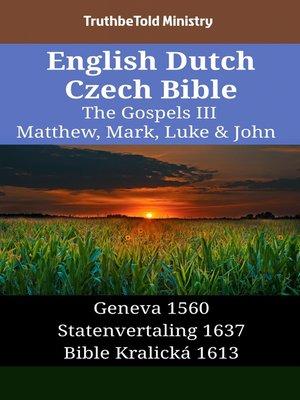 cover image of English Dutch Czech Bible--The Gospels III--Matthew, Mark, Luke & John