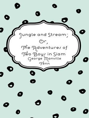 cover image of Jungle and Stream; Or, The Adventures of Two Boys in Siam