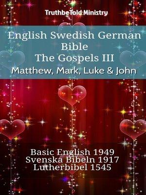 cover image of English Swedish German Bible--The Gospels III--Matthew, Mark, Luke & John