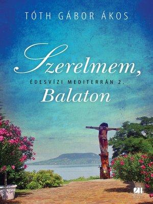 cover image of Szerelmem, Balaton--Édesvízi mediterrán 2.