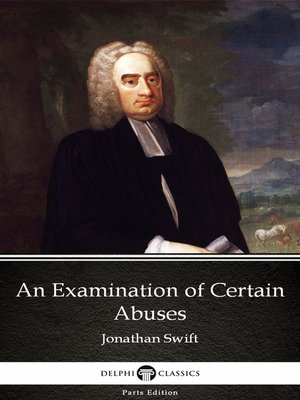 cover image of An Examination of Certain Abuses by Jonathan Swift--Delphi Classics (Illustrated)