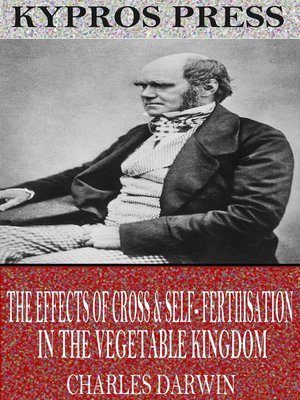 cover image of The Effects of Cross & Self-Fertilisation in the Vegetable Kingdom