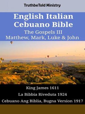 cover image of English Italian Cebuano Bible - The Gospels III - Matthew, Mark, Luke & John