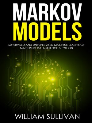 cover image of Markov Models Supervised and Unsupervised Machine Learning: Mastering Data Science And Python