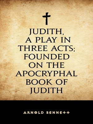 cover image of Judith, a Play in Three Acts; Founded on the Apocryphal Book of Judith