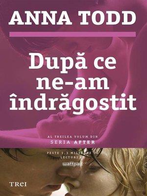 cover image of După ce ne-am îndrăgostit. Al treilea volum din seria After