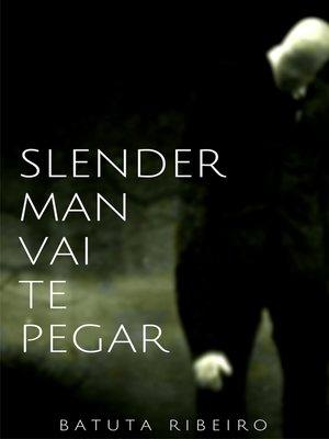 cover image of Slender Man vai te pegar!