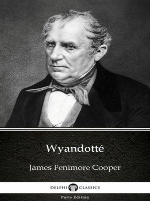 cover image of Wyandotté by James Fenimore Cooper - Delphi Classics