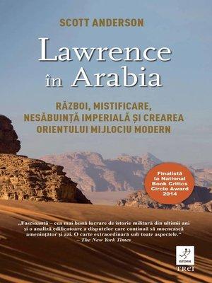 cover image of Lawrence în Arabia. Război, mistificare, nesăbuință imperială și crearea Orientului Mijlociu modern