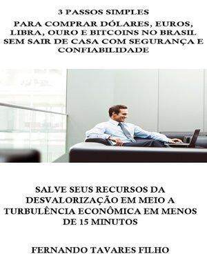 cover image of 3 Passos Simples Para Comprar Dólares, Euros, Libra, Ouro e Bitcoins No Brasil Sem Sair De Casa Com Segurança E Confiabilidade