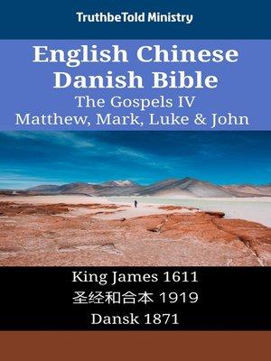 cover image of English Chinese Danish Bible - The Gospels IV - Matthew, Mark, Luke & John