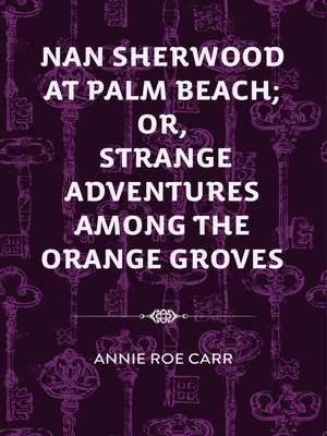 cover image of Nan Sherwood at Palm Beach; Or, Strange Adventures Among The Orange Groves