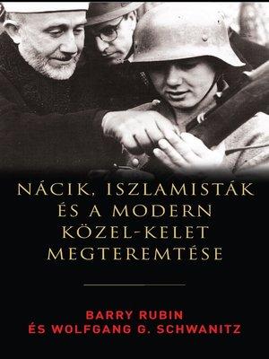 cover image of Nácik, iszlamisták és a modern Közel-Kelet megteremtése