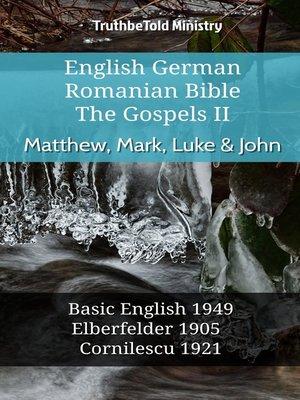 cover image of English German Romanian Bible--The Gospels II--Matthew, Mark, Luke & John