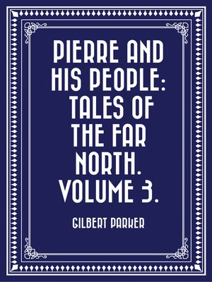 cover image of Pierre and His People: Tales of the Far North. Volume 3.