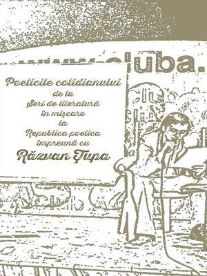 cover image of Poeticile cotidianului de la Seri de literatură în mișcare la Republica poetica