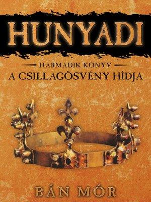cover image of Hunyadi - A Csillagösvény hídja