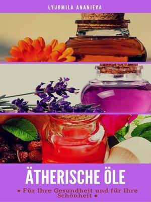 cover image of Ätherische Öle Für Ihre Gesundheit Und Ihre Schönheit