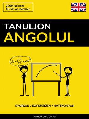 cover image of Tanuljon Angolul--Gyorsan / Egyszerűen / Hatékonyan