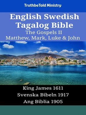 cover image of English Swedish Tagalog Bible--The Gospels II--Matthew, Mark, Luke & John