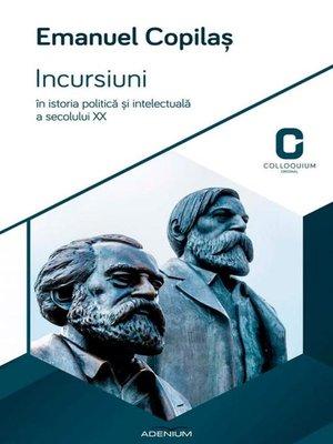 cover image of Incursiuni în istoria politică și intelectuală a secolului XX