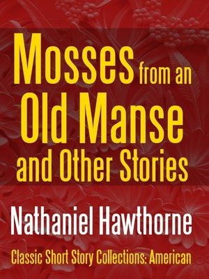 cover image of Mosses from an Old Manse and Other Stories