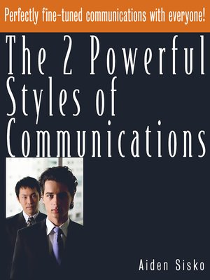 cover image of The 2 Powerful Styles of Communications : Perfectly Fine Tuned Communications With Everyone!