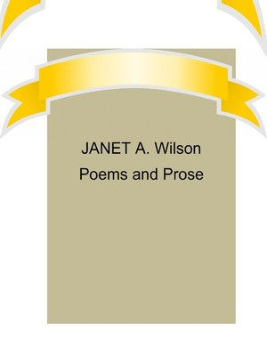cover image of Janet A. Wilson Poems and Prose