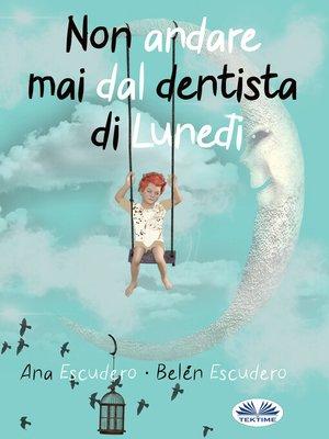 cover image of Non Andare Mai Dal Dentista Di Lunedì