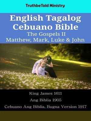 cover image of English Tagalog Cebuano Bible--The Gospels II--Matthew, Mark, Luke & John