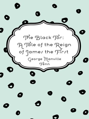 cover image of The Black Tor: A Tale of the Reign of James the First